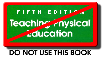Do not use Teaching Physical Education Fifth Edition, it contains errors.